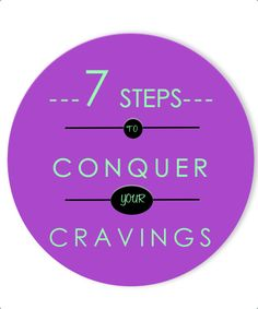 7 steps to conquer your cravings.