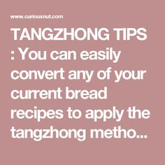 TANGZHONG TIPS : You can easily convert any of your current bread recipes toapply the tangzhong method in order to enjoy extra soft and fluffy bread. All that's required is a couple of math equations and a short brain freeze. You'll be good to go.