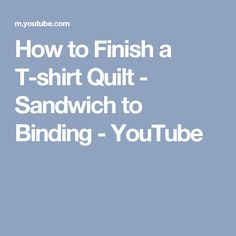 How to Finish a T-shirt Quilt - Sandwich to Binding - YouTube