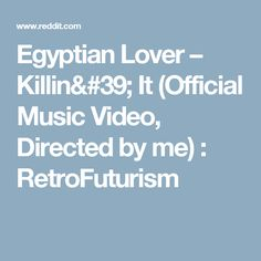 Egyptian Lover – Killin' It (Official Music Video, Directed by me) : RetroFuturism