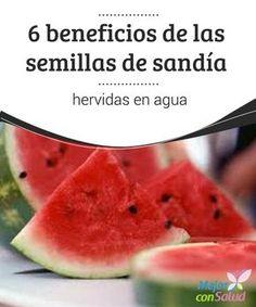 6 beneficios de las semillas de sandía hervidas en agua   Estamos hablando de una de las frutas más consumidas en verano. Además de su delicioso sabor, eljugo de sandía nos hidrata en una época en la que sudamos mucho.