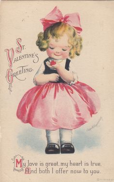 Several antique Valentines. These would be sweet to give year-'round - slip into a hild's book, or a spouse's briefcase.   Clapsaddle Girl in Pink