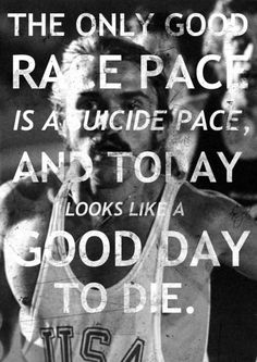 """Steve Prefontaine: """"The best pace is a suicide pace, and today looks like a good day to die. Keep Running, Running Tips, Running Memes, Running Humour, Trail Running, Running Inspiration, Fitness Inspiration, Nike Inspiration, Rowing Quotes"""