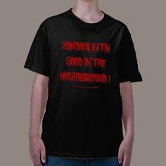 ZOMBIES,EATIN GOOD IN THE NEIGHBORHOOD ! TEES - $23.95