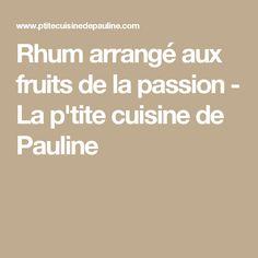 Rhum arrangé aux fruits de la passion - La p'tite cuisine de Pauline