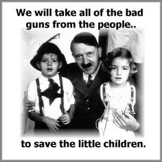 Gun confiscation is always the start of Evil Government Oppression.