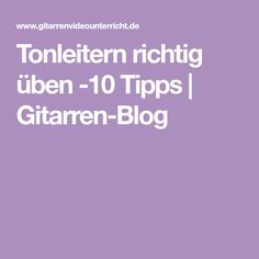 Tonleitern richtig üben -10 Tipps | Gitarren-Blog