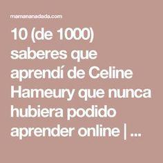 10 (de 1000) saberes que aprendí de Celine Hameury que nunca hubiera podido aprender online   mamananádada Celine