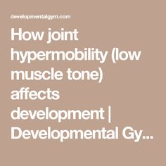 How joint hypermobility (low muscle tone) affects development | Developmental Gym