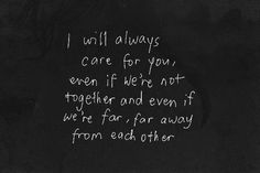 I will always care for you no matter who you're with or how old we get..
