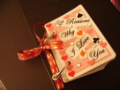52 Reasons Why I love You. This one made by Craftgrrl. Take an old deck of cards and decorate each one with the reasons why you love your sweetheart