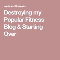 Destroying my Popular Fitness Blog & Starting Over