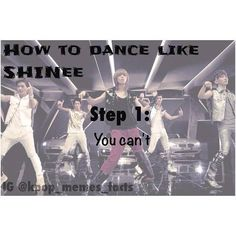 Yeah, I wouldn't advise you to even try. No one is as fabulous as Shinee at dancing, nope nope nope
