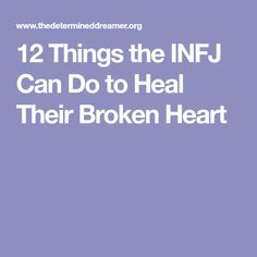 12 Things the INFJ Can Do to Heal Their Broken Heart