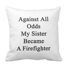 Against All Odds My Sister Became A Firefighter Throw Pillow