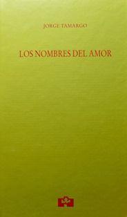 Los nombres del amor / Jorge Tamargo - Valladolid : Universidad de Valladolid, Cátedra Jorge Guillén : Fundación Jorge Guillén, imp. 2014