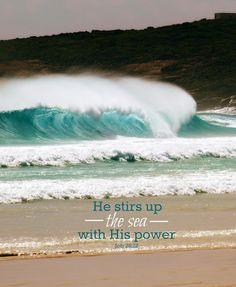 Job 26:12 ~ He stirs up the sea with His power.. Love this for a picture in beach themed bathroom