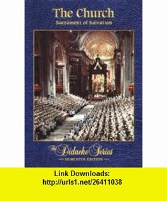 The Church Sacrament of Salvation Student Textbook (Didache) (9781936045099) Scott Hahn, James Socias , ISBN-10: 1936045095  , ISBN-13: 978-1936045099 ,  , tutorials , pdf , ebook , torrent , downloads , rapidshare , filesonic , hotfile , megaupload , fileserve