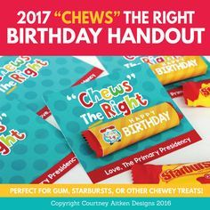 """2017 Primary Birthday Gift Idea! """"Chews the Right"""" - This is SO cute and would be super easy!"""