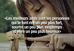 "Les Beaux Proverbes – ""Best friends are the people that make you laugh a little louder, smile a little longer and live a little happier"" Words Quotes, Me Quotes, Sayings, Encouragement, Quote Citation, French Quotes, Lol, Real Friends, Some Words"