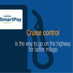 Cruise control can help you save money on gas while road tripping down highways. SmartPay can help you save $0.10 per gallon at the pump. Sign up today.