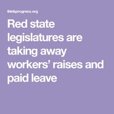 Red state legislatures are taking away workers' raises and paid leave