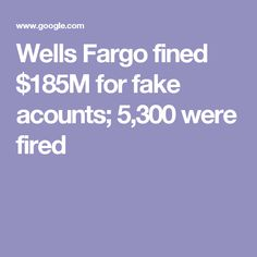 Wells Fargo fined $185M for fake acounts; 5,300 were fired