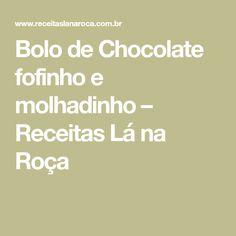 Bolo de Chocolate fofinho e molhadinho – Receitas Lá na Roça