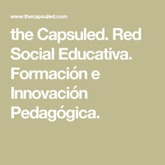 the Capsuled. Red Social Educativa. Formación e Innovación Pedagógica.