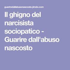 Il ghigno del narcisista sociopatico - Guarire dall'abuso nascosto ..leggi tutto