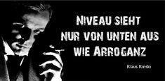 Ist das ein Kinski-Zitat? - [ich] - Klaus Kinski Forum Niveau sieht nur von unten aus wie Arroganz.