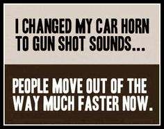 I changed my car horn to gun shot sounds. Funny Pix, The Funny, Funny Jokes, Funny Pictures, Funny Stuff, Freaking Hilarious, Stupid Funny, Funny Things, Road Rage Humor