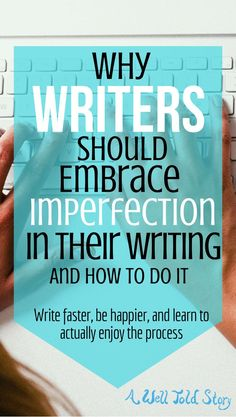 One of a writer's biggest challenges is battling perfectionism. With that in mind, here are some reasons so embrace imperfection with some tips to help!