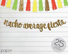 NACHO AVERAGE FIESTA Banner Garland Sign, Custom Glitter, Birthday Party Decor, Fiesta, Cinco De Mayo, Taco Bar, Mexican, Cactus Decorations by Shoppaperdash on Etsy