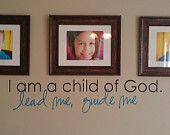 I Am A Child Of God (Vinyl lettering, wall decal, sticker, applique, adhesive, lds, church, gift, nursery, crib, room decor). $18.00, via Etsy.