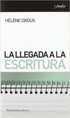 La Llegada A La Escritura (Nómadas): Amazon.es: Hélène Cixous: Libros