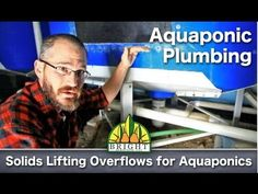 Solids Lifting Overflows for Aquaponics - NEW VIDEO on plumbing and drainage systems in aquaponics.