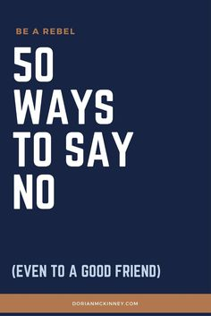 Declining a task, an invitation or a project is hard to do, but don't let guilt dictate your career and life. Here's 50 ways to say, 'no.'
