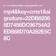 mp4&key=cms1&signature=22DB82568D7456DC96754A2ED888D70A282E5C8C