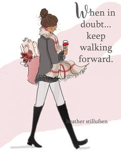 When in doubt. keep walking forward. ~ Rose Hill Designs by Heather A Stillufsen Great Quotes, Me Quotes, Qoutes, Inspirational Quotes, Motivational Quotes, Ellen Quotes, Quotations, Brave Quotes, Girly Quotes