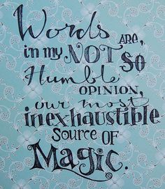 """Magic Words"" via Etsy, quote from J.K. Rowling---- Some day I will have an office and this quote will proudly be on display."