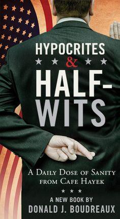 Hypocrites & Half-Wits by Donald J. Boudreaux