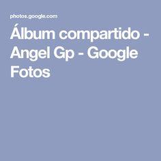 Álbum compartido - Angel Gp - Google Fotos