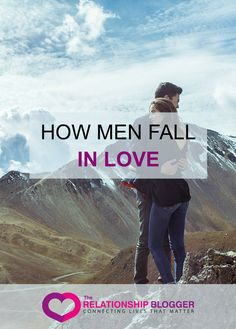 How men fall in love How am I ever going to commit to one woman when I just want to have sex with everything in sight? Chances are every man at some point