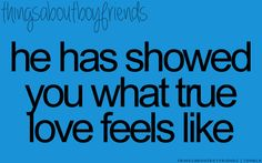 He has showed you what true love feels like... <3 Things About Boyfriends