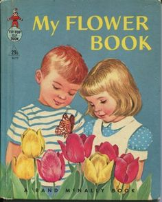 My Flower Book - Rand McNally Book perhaps a major influence provoking my love of gardening...<3
