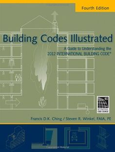 Building Codes Illustrated: A Guide to Understanding the 2012 International Building Code by Francis D. K. Ching