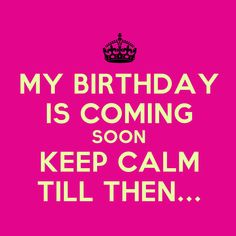 The marvelous Keep Calm Its February My Birthday Is Coming Soon Keep Inside Almost Your Birthday Quotes image below, is More! Keep Calm Happy Birthday, Late Happy Birthday Wishes, Birthday Wishes For Friend, Wishes For Friends, Birthday Greetings, Its My Birthday Month, February Birthday, Keep Calm Quotes, Me Quotes