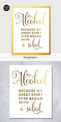 Alcohol Because No Great Story Ever Began With A Salad Gold Foil Print Wedding Reception Signage Bar Cart Sign Beer Drinks Party 5 inches x 7 inches