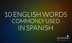 10 #english words commonly used in #spanish (on the #internet and #socialnetworks) http://speakabit.com/en/10-english-words-commonly-used-in-spanish/ If you think a term is missing, let us know in the comments section! :D